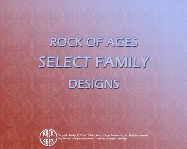 ROCK OF AGES Select Family Designs 1